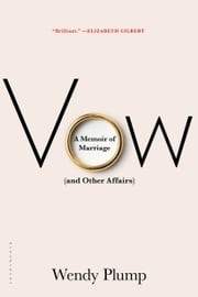 Vow - A Memoir of Marriage (and Other Affairs) ebook by Wendy Plump