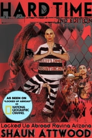 Hard Time 2nd Edition - Locked Up Abroad Raving Arizona ebook by Shaun Attwood