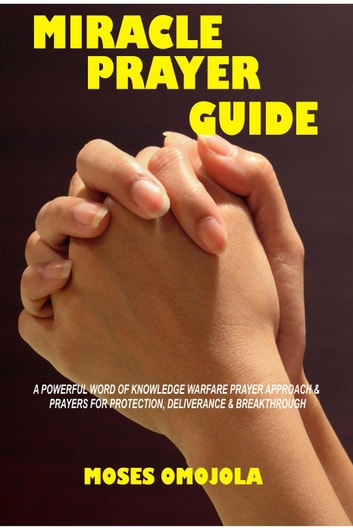 Miracle Prayer Guide: A Powerful Word of Knowledge Warfare Prayer Approach  & Prayers for Protection, Deliverance & Breakthrough