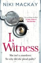 I, Witness - The gripping psychological thriller of 2018 that you won't be able to put down ebook by Niki Mackay
