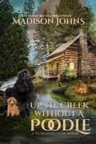 Up the Creek Without a Poodle - A Pet Recovery Center Mystery, #1 ebook by Madison Johns