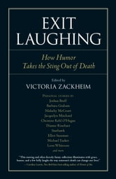 Exit Laughing - How Humor Takes the Sting Out of Death ebook by