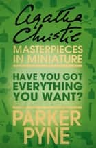 Have You Got Everything You Want?: An Agatha Christie Short Story ebook by Agatha Christie