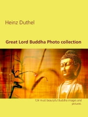 Great Lord Buddha Photo collection - 124 must beautyful Buddha images and pictures. eBook von Heinz Duthel