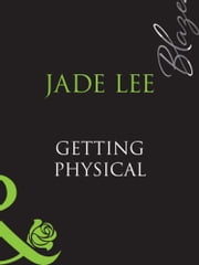 Getting Physical (Mills & Boon Blaze) ebook by Jade Lee