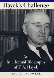 Hayek's Challenge - An Intellectual Biography of F.A. Hayek ebook by Bruce Caldwell