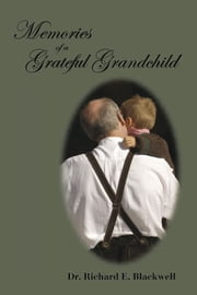 Memories of a Grateful Grandchild ebook by Dr. Richard E. Blackwell