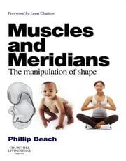 Muscles and Meridians E-Book - The Manipulation of Shape eBook by Phillip Beach, DO, DAc,...