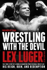 Wrestling with the Devil - The True Story of a World Champion Professional Wrestler—His Reign, Ruin, and Redemption ebook by Lex Luger