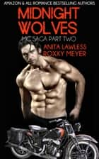 Midnight Wolves Part 2, Book 1 - Midnight Wolves MC Saga (Part 2, Book 1) ebook by Anita Lawless, Roxxy Meyer