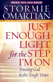 Just Enough Light for the Step I'm On - Trusting God in the Tough Times ebook by Stormie Omartian