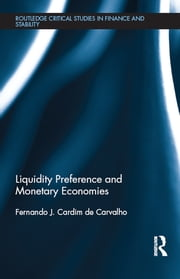 Liquidity Preference and Monetary Economies ebook by Fernando J. Cardim de Carvalho