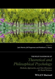 The Wiley Handbook of Theoretical and Philosophical Psychology - Methods, Approaches, and New Directions for Social Sciences ebook by Jack Martin,Jeff Sugarman,Kathleen L. Slaney