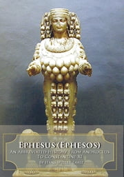Ephesus (Ephesos) - An Abbreviated History From Androclus to Constantine XI ebook by Hans Willer Laale