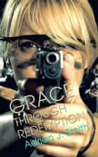 Grace through Redemption ebook by Adrian J. Smith