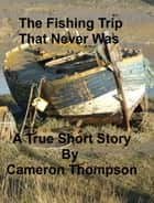 The Fishing Trip That Never Was ebook by Cameron Thompson