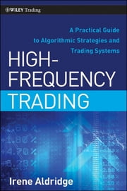 High-Frequency Trading - A Practical Guide to Algorithmic Strategies and Trading Systems ebook by Irene Aldridge