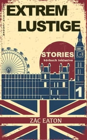 Englisch Lernen- Extrem Lustige Stories (1) Hörbuch Inklusive ebook by Zac Eaton