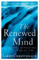 The Renewed Mind ebook by Larry Christenson