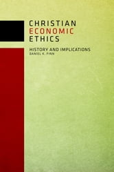 Christian Economic Ethics - History and Implications ebook by Daniel K. Finn