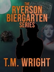 The Ryerson Biergarten Series ebook by T.M. Wright
