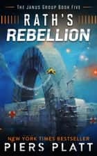 Rath's Rebellion - The Janus Group, #5 ebook by Piers Platt