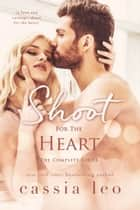 Shoot for the Heart: The Complete Series 電子書 by Cassia Leo