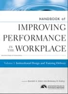 Handbook of Improving Performance in the Workplace, Instructional Design and Training Delivery ebook by Kenneth H. Silber, Wellesley R. Foshay