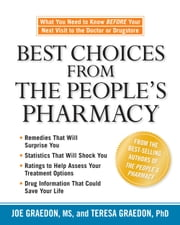 Best Choices from the People's Pharmacy - What You Need to Know Before Your Next Visit to the Doctor or Drugstore ebook by Joe Graedon, Teresa Graedon
