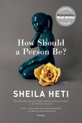 How Should a Person Be? - A Novel from Life ebook by Sheila Heti