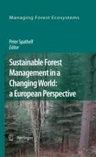 Sustainable Forest Management in a Changing World: a European Perspective ebook by Peter Spathelf