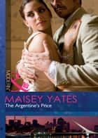 The Argentine's Price (Mills & Boon Modern) ebook by Maisey Yates