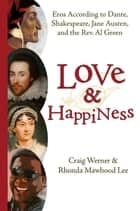 Love and Happiness - Eros According to Dante, Shakespeare, Jane Austen, and the Rev. Al Green ebook by Craig Werner, Rhonda Mawhood Lee
