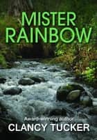 Mister Rainbow ebook by Clancy Tucker