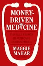 Money-Driven Medicine - The Real Reason Health Care Costs So Much ebook by Maggie Mahar