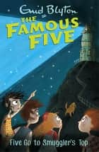 Five Go To Smuggler's Top - Book 4 eBook by Enid Blyton
