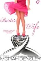 Starter Wife ebook by Moriah Densley