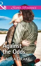 Against The Odds (Mills & Boon Superromance) ebook by Laura Drake