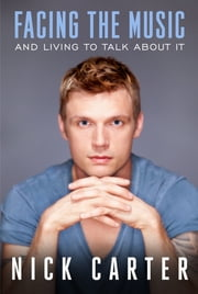 Facing the Music And Living To Talk About It ebook by Nick Carter