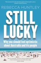 Still Lucky ebook by Rebecca Huntley