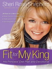 Fit for My King - His Princess 30-Day Diet Plan and Devotional ebook by Sheri Rose Shepherd