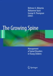 The Growing Spine - Management of Spinal Disorders in Young Children ebook by Behrooz A. Akbarnia,Muharrem Yazici,George H. Thompson