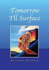 Tomorrow I'll Surface ebook by Lionel Reinford