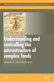 Understanding and Controlling the Microstructure of Complex Foods ebook by D. Julian McClements