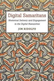 Digital Samaritans - Rhetorical Delivery and Engagement in the Digital Humanities ebook by Jim Ridolfo