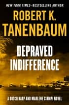Depraved Indifference ebook by Robert K. Tanenbaum