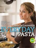 Everyday Pasta ebook by Giada De Laurentiis