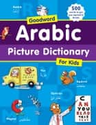 Arabic Picture dictionary - Islamic Children's Books on the Quran, the Hadith, and the Prophet Muhammad ebook by Saniyasnain Khan