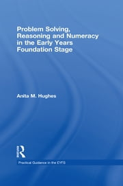 Problem Solving, Reasoning and Numeracy in the Early Years Foundation Stage ebook by Anita M Hughes