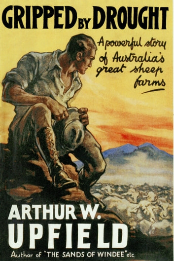 Gripped By Drought ebook by Arthur W. Upfield
